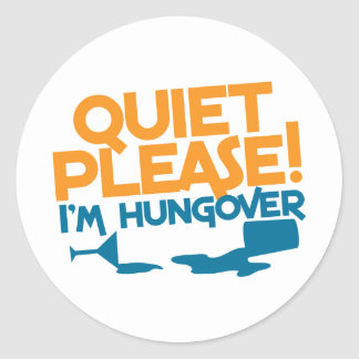Quiet Please ... I'm hungover Round Sticker