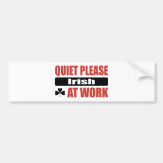 Quiet Please Irish At Work Bumper Sticker