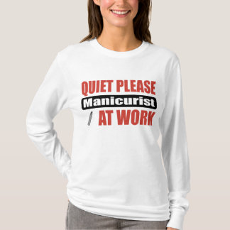 Quiet Please Manicurist At Work T-Shirt