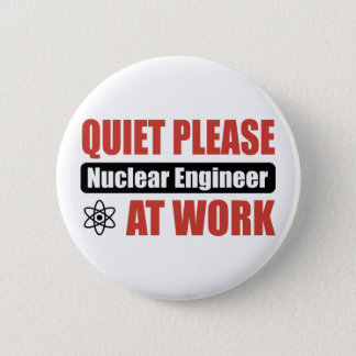 Quiet Please Nuclear Engineer At Work 2 Inch Round Button