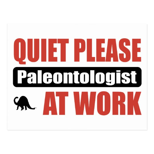 Quiet Please Paleontologist At Work Postcard