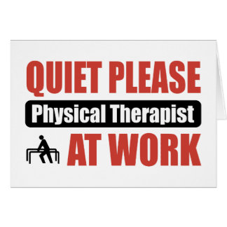 Quiet Please Physical Therapist At Work Card