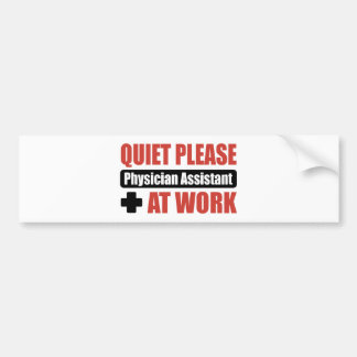 Quiet Please Physician Assistant At Work Bumper Sticker