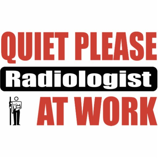 Quiet Please Radiologist At Work Cut Outs