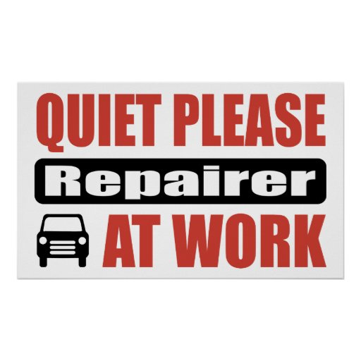 Quiet Please Repairer At Work Posters