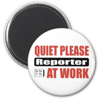 Quiet Please Reporter At Work Refrigerator Magnet