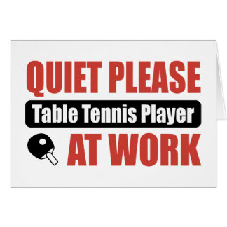 Quiet Please Table Tennis Player At Work Card