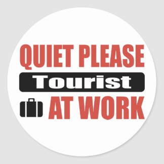 Quiet Please Tourist At Work Round Sticker