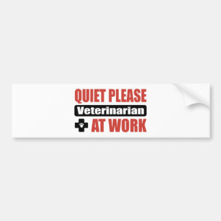 Quiet Please Veterinarian At Work Bumper Sticker