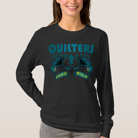 Quilters Gone Wild T-Shirt