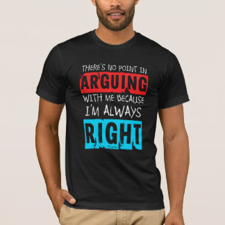 QuipTees: No Point in Arguing, I'm Always Right T-Shirt