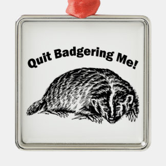 Quit Badgering Me - Humor Silver-Colored Square Ornament
