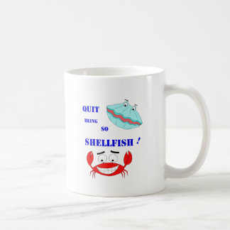 Quit being so Shellfish! Coffee Mug