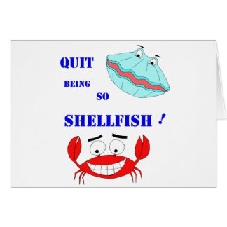 Quit being so Shellfish! Greeting Card