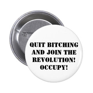Quit Bitching and Join The Revolution! Occupy! 2 Inch Round Button