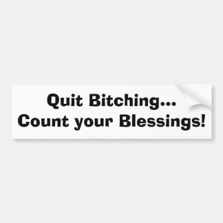 Quit Bitching...Count your Blessings! Bumper Sticker