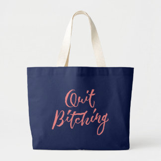 Quit Bitching - Hand Lettering Design Large Tote Bag
