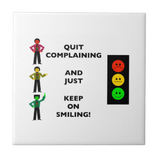 Quit Complaining And Just Keep On Smiling Tile