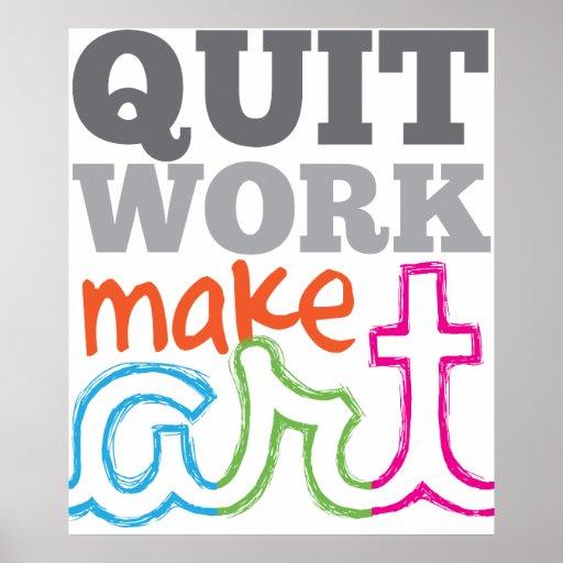 Quit Work Make Art poster
