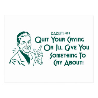 Quit Your Crying Or I'll Give You Something To Cry Postcard