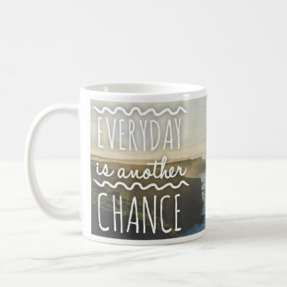 Quotable Mugs - Everyday is Another Chance