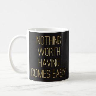Quotable Mugs - Nothing Worth Having.. - Inspiring
