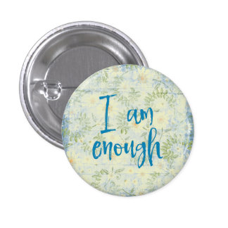 Quote Affirmation: I am Enough 1 Inch Round Button