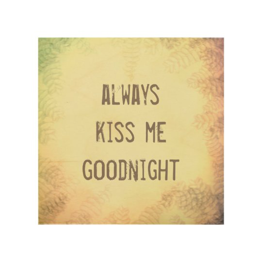 quote always kiss me goodnight wall art on wood