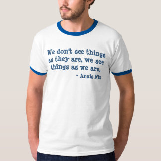 Quote by Anais Nin T-Shirt
