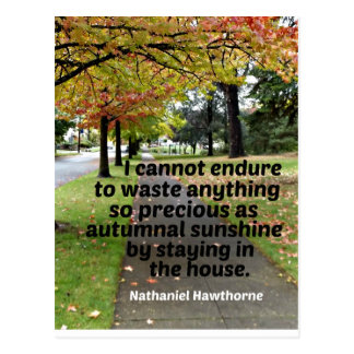 Quote by Hawthorne: I cannot endure to waste Postcard