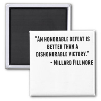 "Quote by U.S. President Millard Fillmore: ""An hono Magnet"