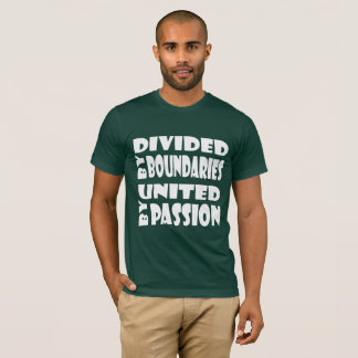 Quote - Divided by Boundaries, United by Passion T-Shirt