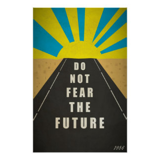 Quote: Do not fear the Future Poster