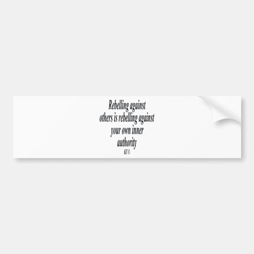 Quote for rebelling against others bumper stickers