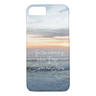 Quote: In the morning, when I rise, Give me Jesus iPhone 8/7 Case