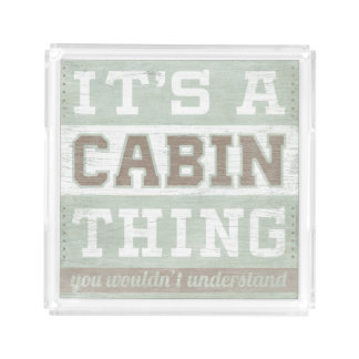 Quote | It's A Cabin Thing Acrylic Tray