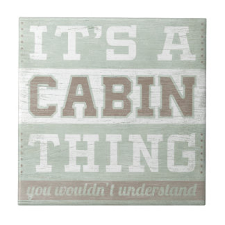 Quote | It's A Cabin Thing Tile