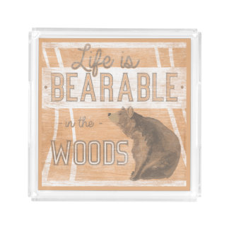 Quote | Life Is Bearable In The Woods Acrylic Tray