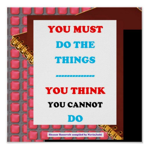 QUOTE Wisdom must do things you think u cannot do Print