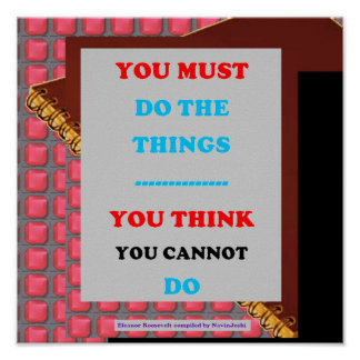 QUOTE Wisdom must do things you think u cannot do Posters