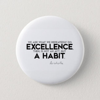 QUOTES: Aristotle: Excellence is a habit 2 Inch Round Button