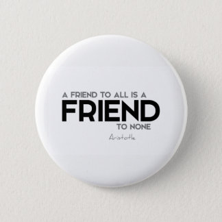 QUOTES: Aristotle: Friend to all 2 Inch Round Button