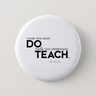 QUOTES: Aristotle: Know, do, teach 2 Inch Round Button
