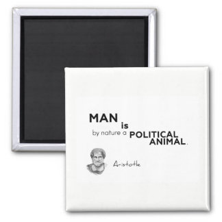 QUOTES: Aristotle: Man: political animal Magnet