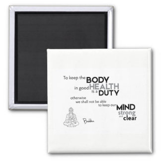 QUOTES: Buddha: Body in good health Square Magnet