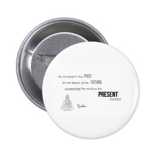 QUOTES: Buddha: Present moment 2 Inch Round Button