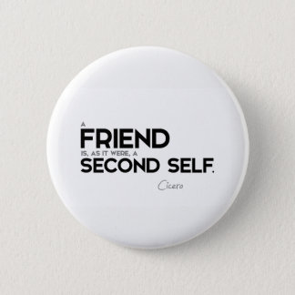 QUOTES: Cicero: A friend: second self 2 Inch Round Button