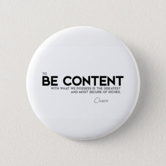 QUOTES: Cicero: Be content 2 Inch Round Button