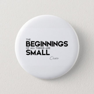 QUOTES: Cicero: Beginnings are small 2 Inch Round Button