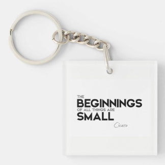 QUOTES: Cicero: Beginnings are small Keychain